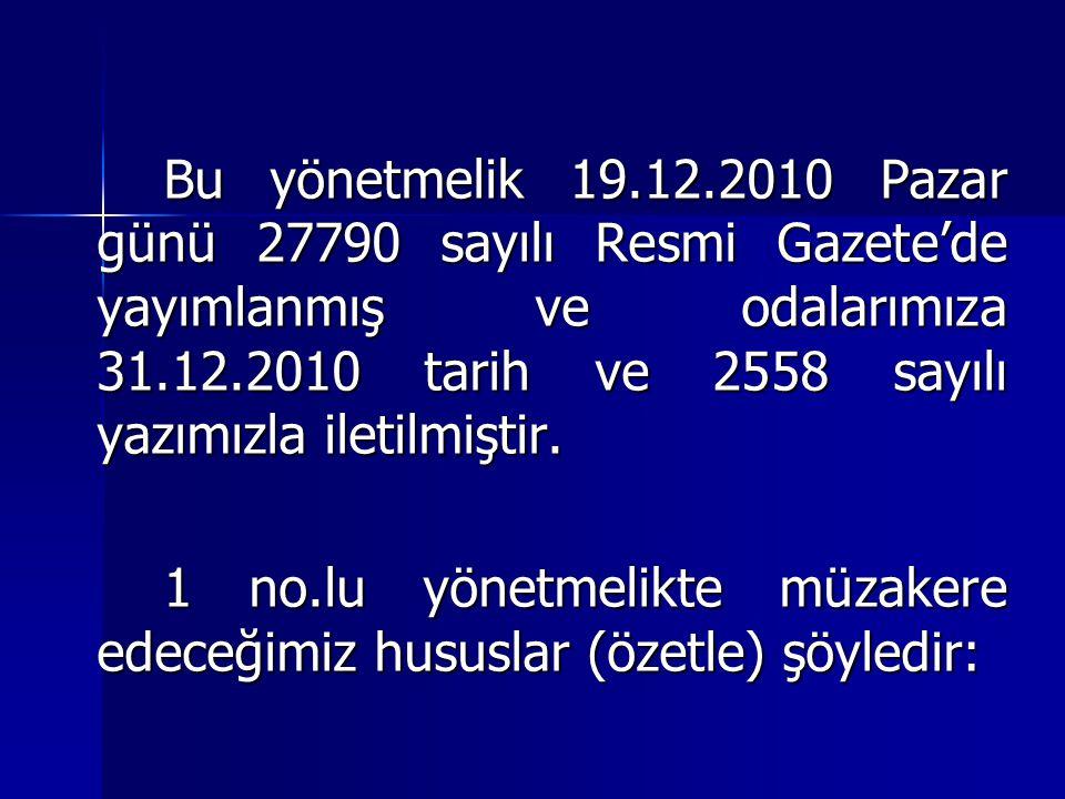 Bu yönetmelik 19.12.2010 Pazar günü 27790 sayılı Resmi Gazete'de yayımlanmış ve odalarımıza 31.12.2010 tarih ve 2558 sayılı yazımızla iletilmiştir.