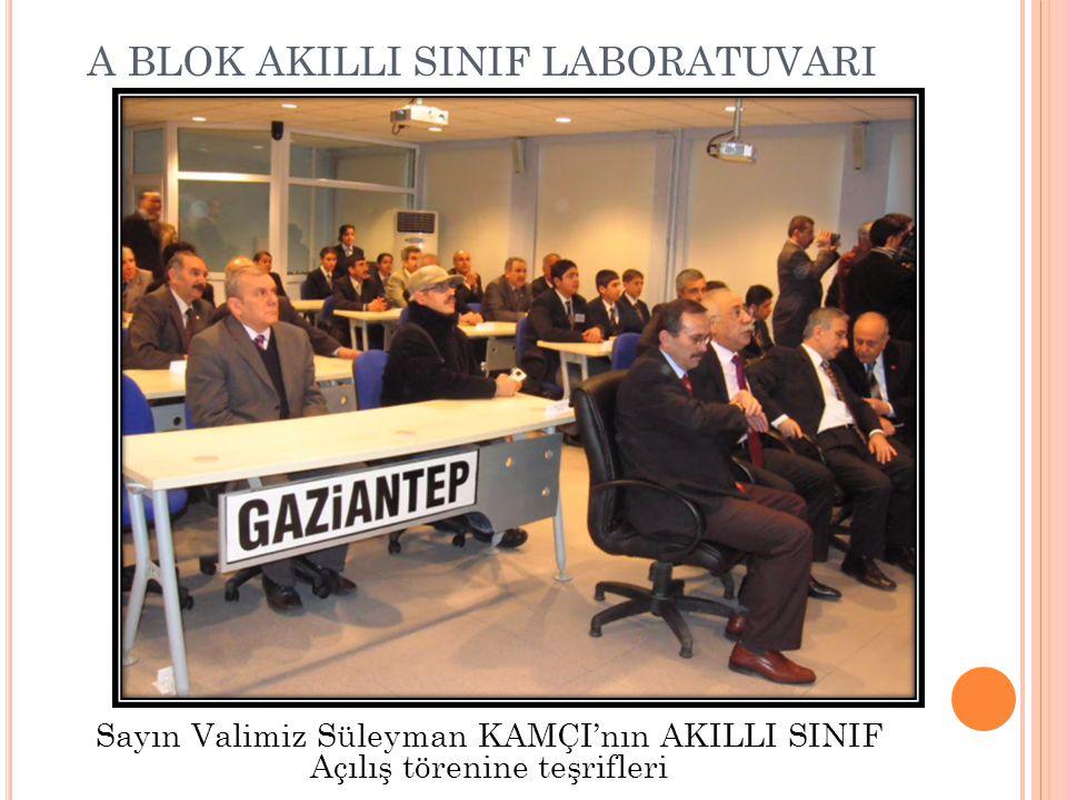 A BLOK AKILLI SINIF LABORATUVARI Sayın Valimiz Süleyman KAMÇI'nın AKILLI SINIF Açılış törenine teşrifleri