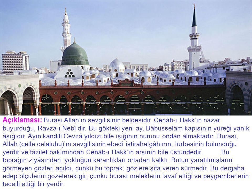 Açıklaması: Burası Allah'ın sevgilisinin beldesidir.
