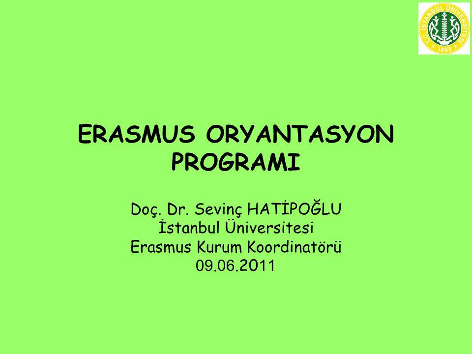 ERASMUS ORYANTASYON PROGRAMI Doç. Dr. Sevinç HATİPOĞLU İstanbul Üniversitesi Erasmus Kurum Koordinatörü 09. 06.20 11