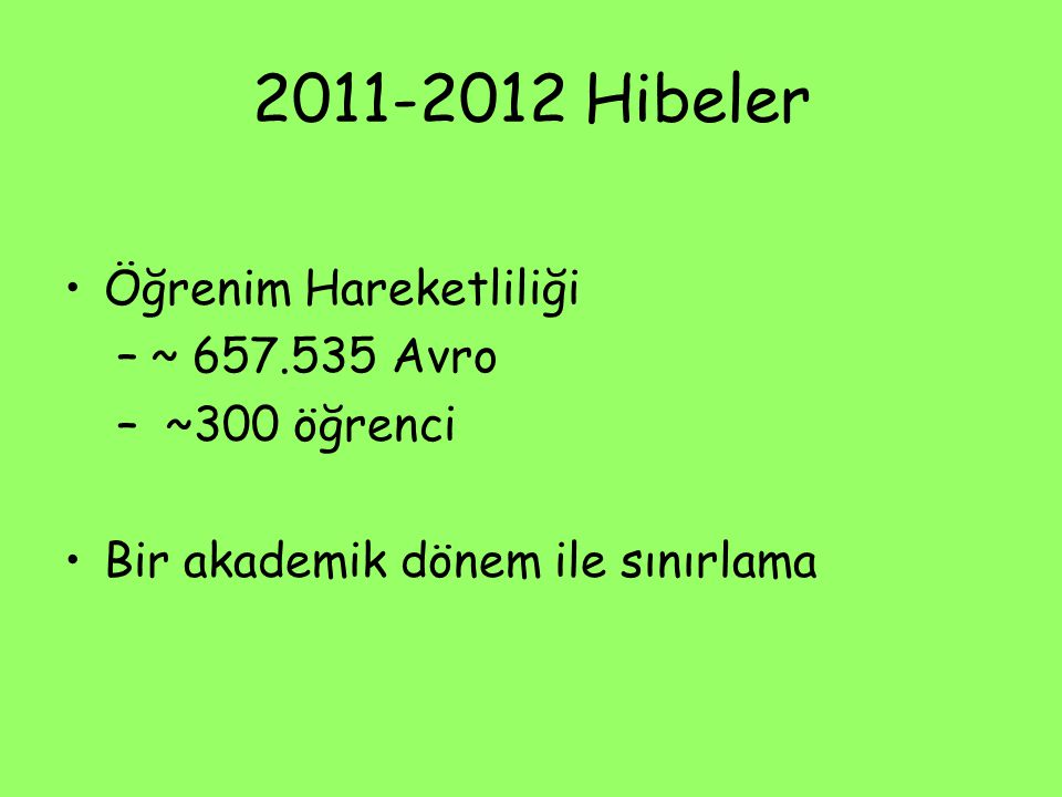 2011-2012 Hibeler Öğrenim Hareketliliği –~ 657.535 Avro – ~300 öğrenci Bir akademik dönem ile sınırlama
