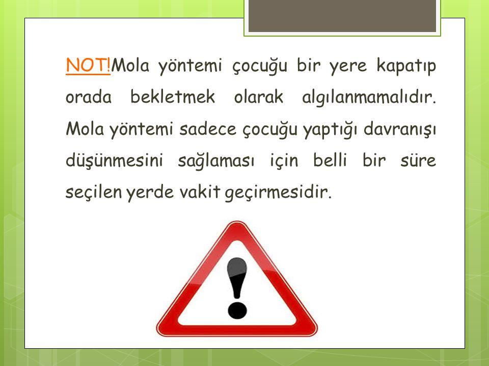 NOT!Mola yöntemi çocuğu bir yere kapatıp orada bekletmek olarak algılanmamalıdır. Mola yöntemi sadece çocuğu yaptığı davranışı düşünmesini sağlaması i