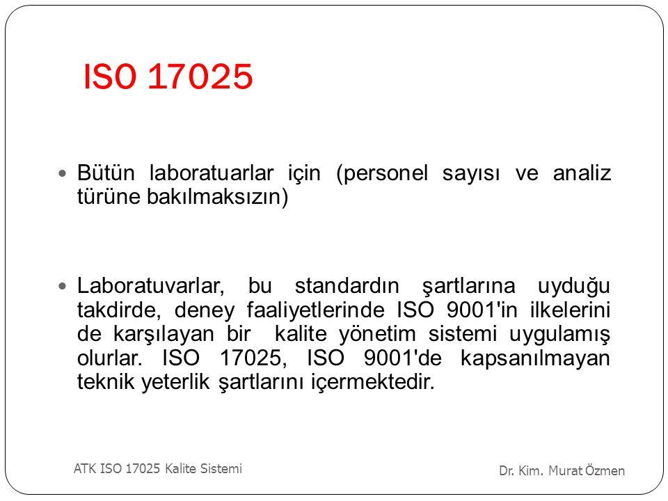 ISO 17025 Bütün laboratuarlar için (personel sayısı ve analiz türüne bakılmaksızın) Laboratuvarlar, bu standardın şartlarına uyduğu takdirde, deney fa