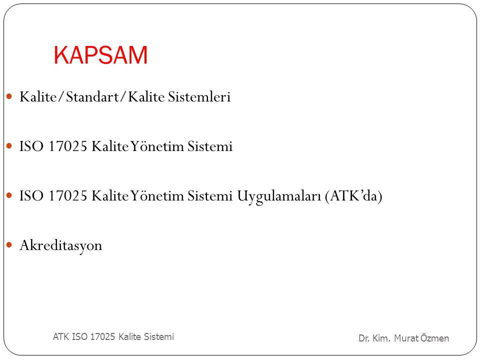 KAPSAM Kalite/Standart/Kalite Sistemleri ISO 17025 Kalite Yönetim Sistemi ISO 17025 Kalite Yönetim Sistemi Uygulamaları (ATK'da) Akreditasyon Dr. Kim.