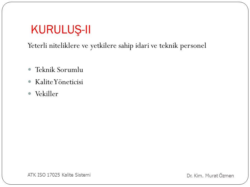 KURULUŞ-II Yeterli niteliklere ve yetkilere sahip idari ve teknik personel Teknik Sorumlu Kalite Yöneticisi Vekiller Dr. Kim. Murat Özmen ATK ISO 1702