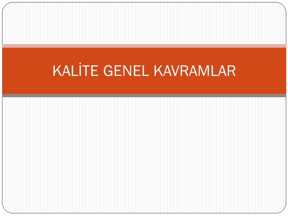 KALİTE GENEL KAVRAMLAR