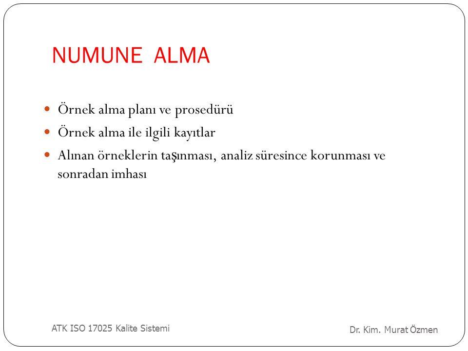 NUMUNE ALMA Örnek alma planı ve prosedürü Örnek alma ile ilgili kayıtlar Alınan örneklerin ta ş ınması, analiz süresince korunması ve sonradan imhası