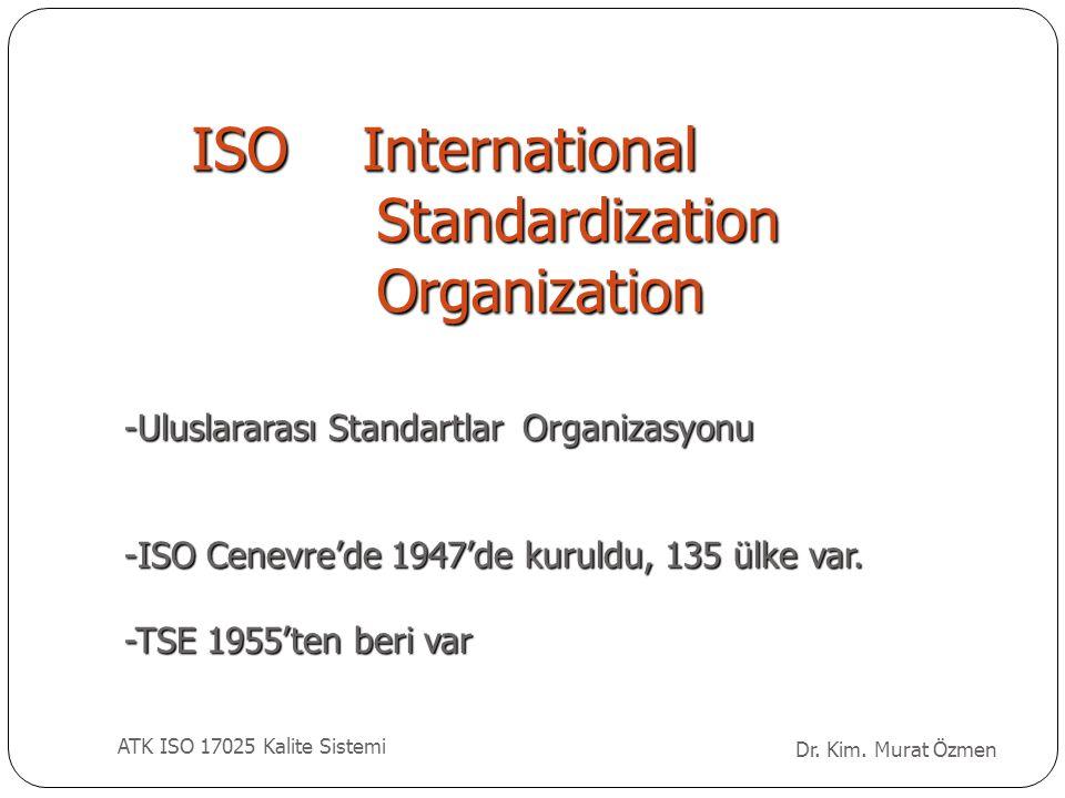 -Uluslararası Standartlar Organizasyonu -ISO Cenevre'de 1947'de kuruldu, 135 ülke var. -TSE 1955'ten beri var ISO International Standardization Organi