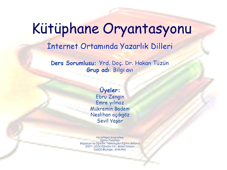Kütüphane Oryantasyonu İnternet Ortamında Yazarlık Dilleri Ders Sorumlusu: Yrd. Doç. Dr. Hakan Tüzün Grup adı: Bilgi avı Üyeler: Ebru Zengin Emre yılm