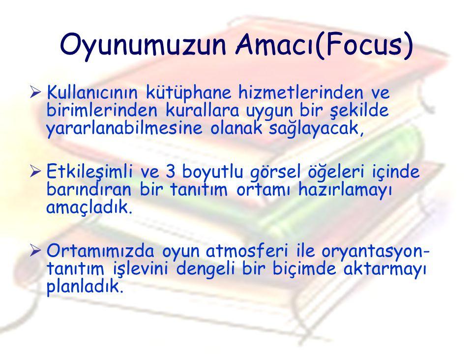 Oyunumuzun Amacı(Focus)  Kullanıcının kütüphane hizmetlerinden ve birimlerinden kurallara uygun bir şekilde yararlanabilmesine olanak sağlayacak,  E