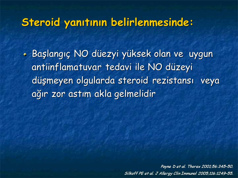 Steroid yanıtının belirlenmesinde: Payne D et al. Thorax 2001;56:345–50. Silkoff PE et al. J Allergy Clin Immunol 2005;116:1249–55. Başlangıç NO düezy