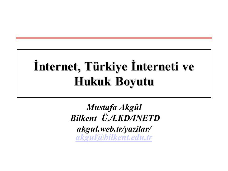 Mustafa Akgül Bilkent Ü./LKD/INETD akgul.web.tr/yazilar/ akgul@bilkent.edu.tr akgul@bilkent.edu.tr İnternet, Türkiye İnterneti ve Hukuk Boyutu