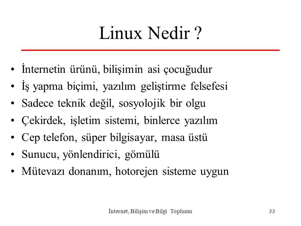 İnternet, Bilişim ve Bilgi Toplumu33 Linux Nedir ? İnternetin ürünü, bilişimin asi çocuğudur İş yapma biçimi, yazılım geliştirme felsefesi Sadece tekn