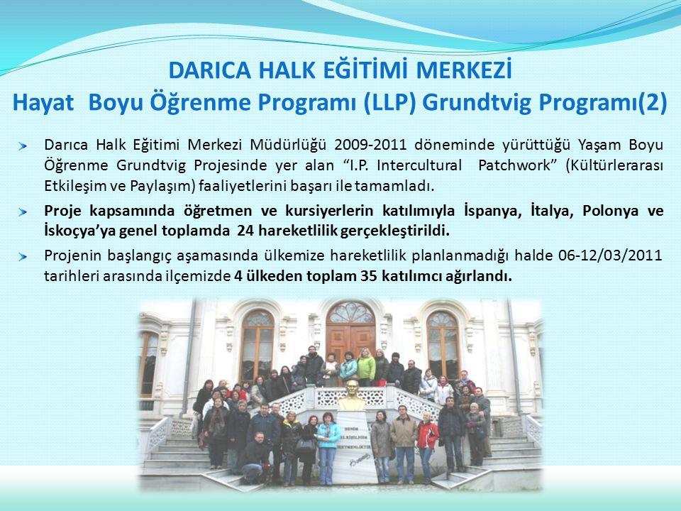 DARICA HALK EĞİTİMİ MERKEZİ Hayat Boyu Öğrenme Programı (LLP) Grundtvig Programı(2) Darıca Halk Eğitimi Merkezi Müdürlüğü 2009-2011 döneminde yürüttüğ