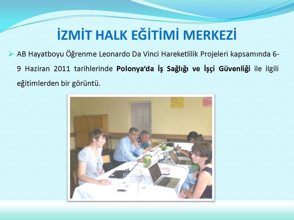  AB Hayatboyu Öğrenme Leonardo Da Vinci Hareketlilik Projeleri kapsamında 6- 9 Haziran 2011 tarihlerinde Polonya'da İş Sağlığı ve İşçi Güvenliği ile