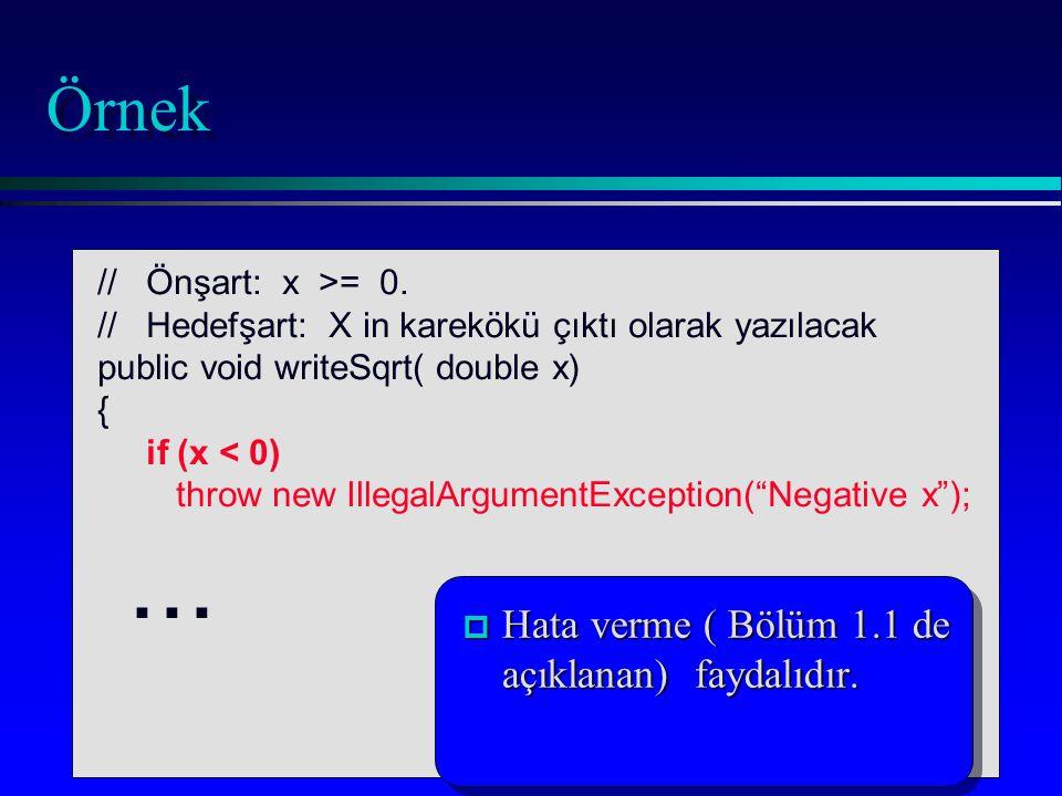Örnek // Önşart: x >= 0. // Hedefşart: X in karekökü çıktı olarak yazılacak public void writeSqrt( double x) { if (x < 0) throw new IllegalArgumentExc