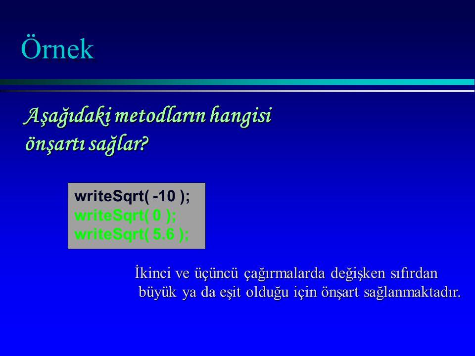 Örnek Fakat ilk ifadede değişken sıfırdan küçük olduğu için önşart ihlal edilmiştir.