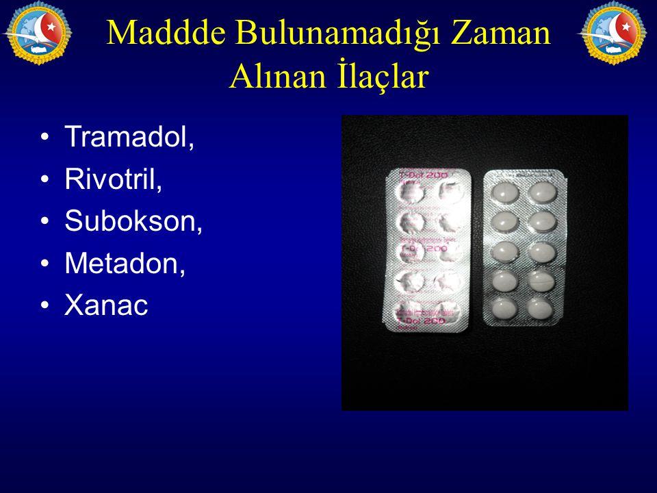 Maddde Bulunamadığı Zaman Alınan İlaçlar Tramadol, Rivotril, Subokson, Metadon, Xanac