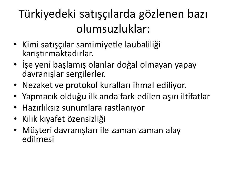 Türkiyedeki satışçılarda gözlenen bazı olumsuzluklar: Kimi satışçılar samimiyetle laubaliliği karıştırmaktadırlar.