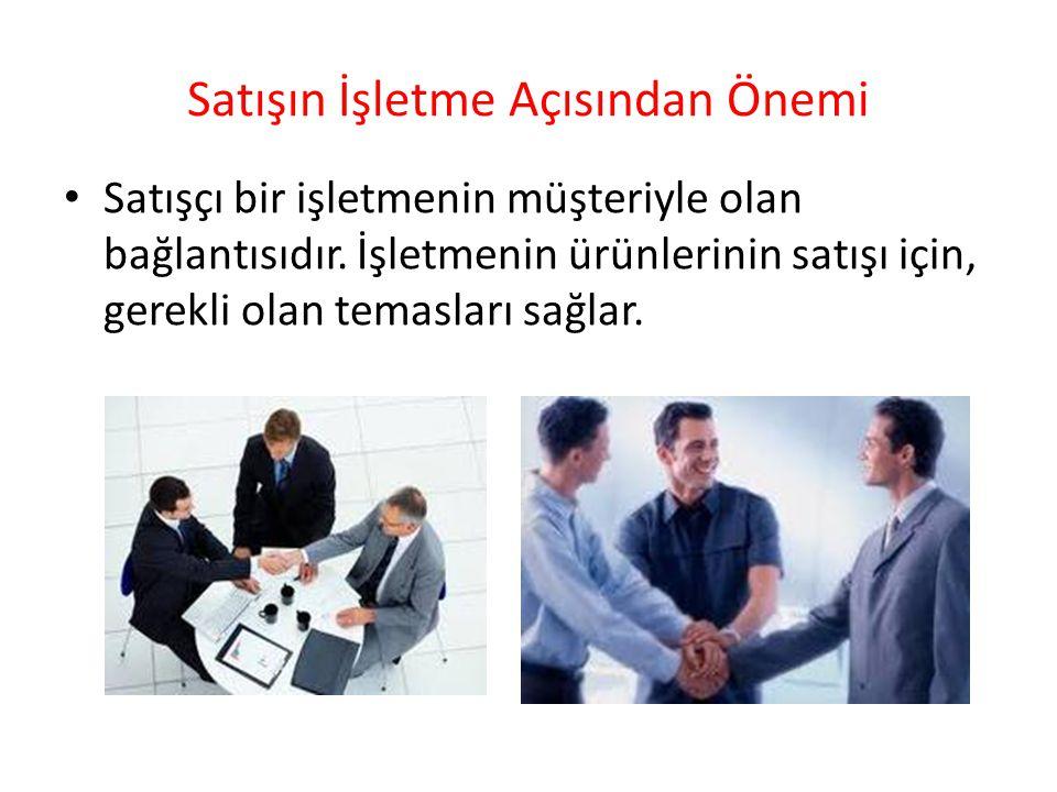 Satışın İşletme Açısından Önemi Satışçı bir işletmenin müşteriyle olan bağlantısıdır.