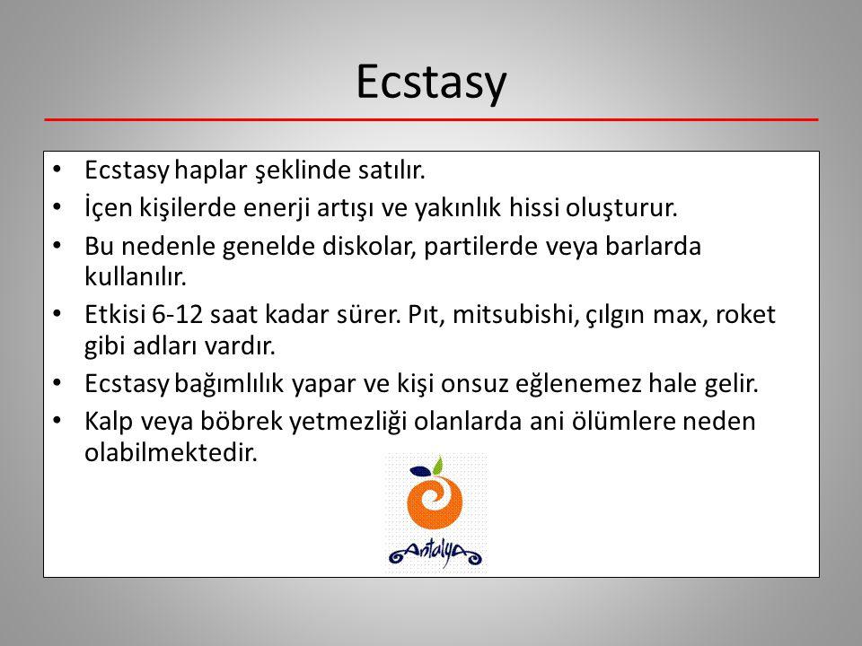 Ecstasy Ecstasy haplar şeklinde satılır.İçen kişilerde enerji artışı ve yakınlık hissi oluşturur.