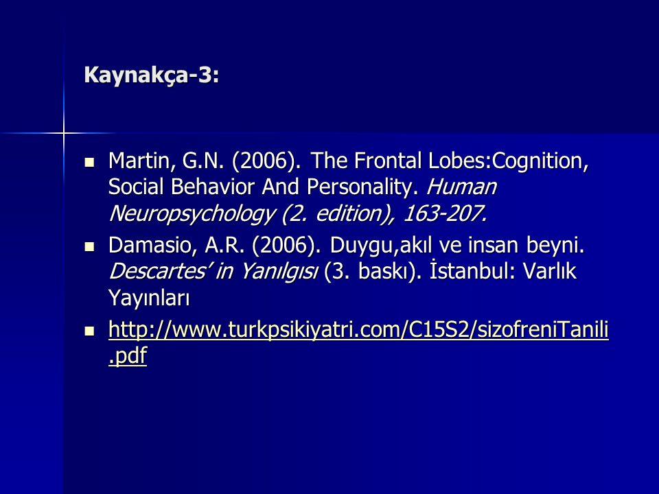 Kaynakça-3: Martin, G.N. (2006). The Frontal Lobes:Cognition, Social Behavior And Personality. Human Neuropsychology (2. edition), 163-207. Martin, G.