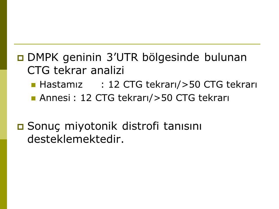  DMPK geninin 3'UTR bölgesinde bulunan CTG tekrar analizi Hastamız : 12 CTG tekrarı/>50 CTG tekrarı Annesi: 12 CTG tekrarı/>50 CTG tekrarı  Sonuç mi