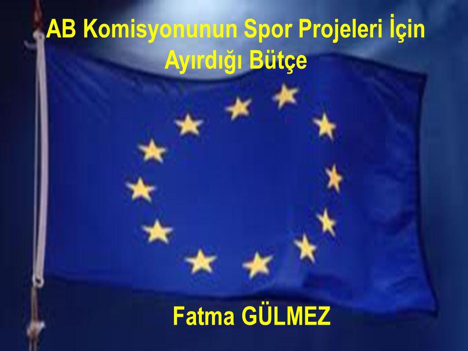 Fatma GÜLMEZ AB Komisyonunun Spor Projeleri İçin Ayırdığı Bütçe