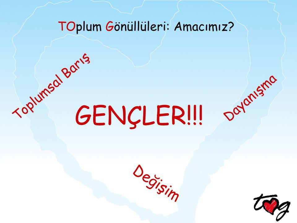 TOplum Gönüllüleri: Amacımız? Toplumsal Barış Dayanışma Değişim GENÇLER!!!