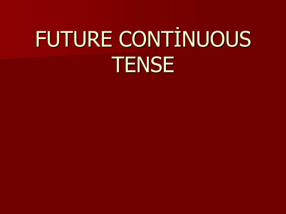 FUTURE CONTİNUOUS TENSE