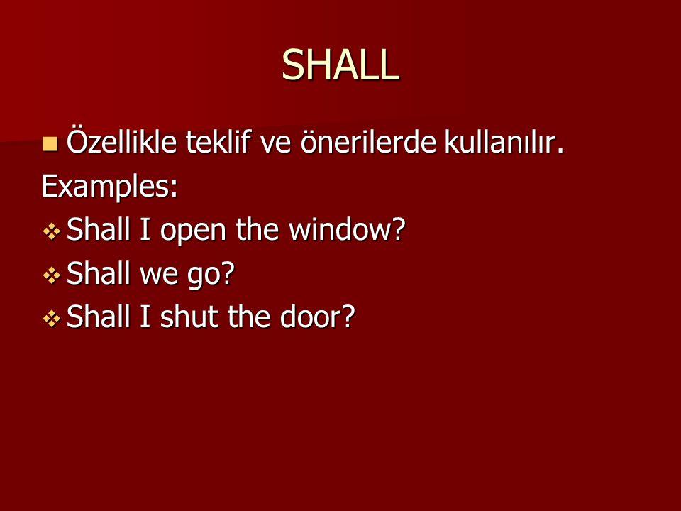 SHALL Özellikle teklif ve önerilerde kullanılır. Özellikle teklif ve önerilerde kullanılır.Examples:  Shall I open the window?  Shall we go?  Shall