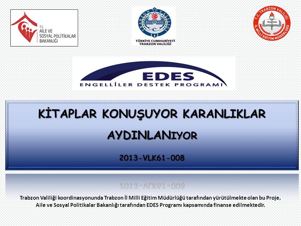 Trabzon Valiliği koordinasyonunda Trabzon İl Milli Eğitim Müdürlüğü tarafından yürütülmekte olan bu Proje, Aile ve Sosyal Politikalar Bakanlığı tarafından EDES Programı kapsamında finanse edilmektedir.