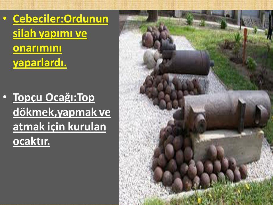 Cebeciler:Ordunun silah yapımı ve onarımını yaparlardı.