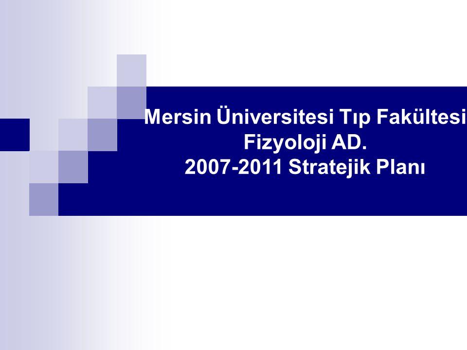 Mersin Üniversitesi Tıp Fakültesi Fizyoloji AD. 2007-2011 Stratejik Planı