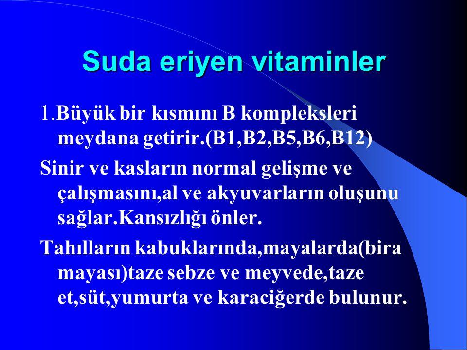 Suda eriyen vitaminler 1.Büyük bir kısmını B kompleksleri meydana getirir.(B1,B2,B5,B6,B12) Sinir ve kasların normal gelişme ve çalışmasını,al ve akyu