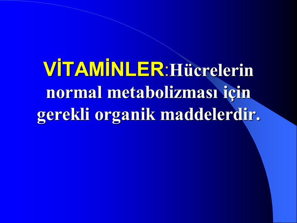 Vitaminler : Metabolizmadaki olaylarda görev alan enzimlerin önemli bir kısmını meydana getirir.Bu nedenle de  Sağlıklı büyüme ve gelişme için  Metabolizmadaki olayların düzenli yürüyebilmesi için son derece önemli maddelerdir.