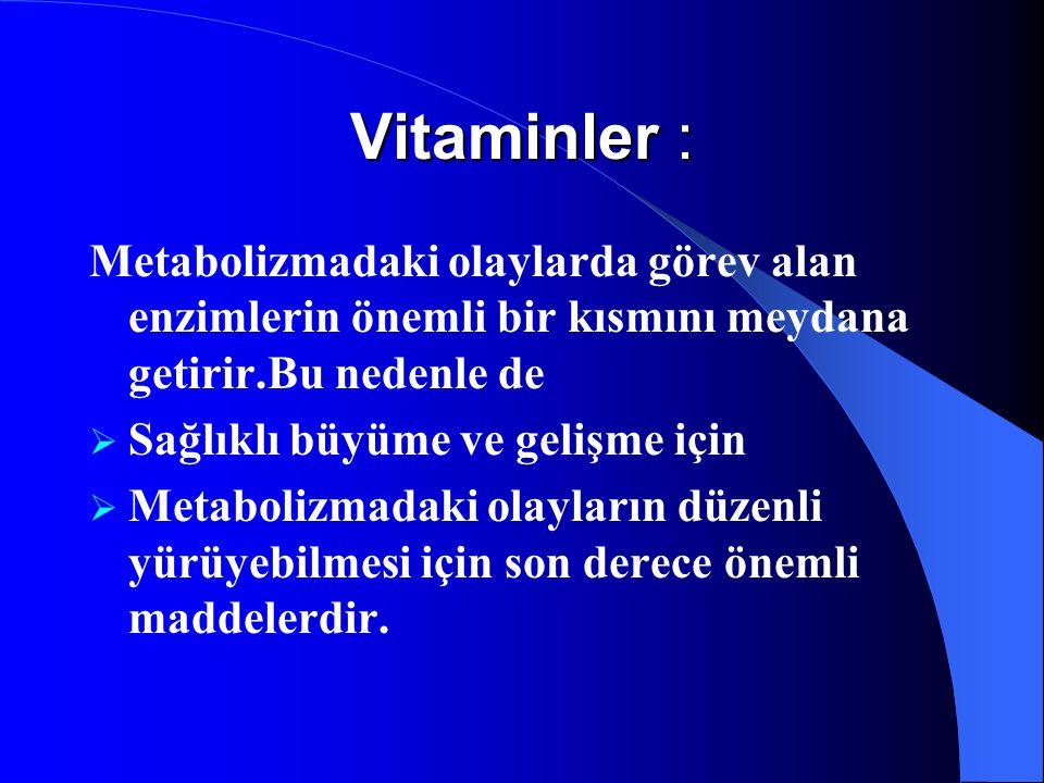 Vitaminler : Metabolizmadaki olaylarda görev alan enzimlerin önemli bir kısmını meydana getirir.Bu nedenle de  Sağlıklı büyüme ve gelişme için  Meta