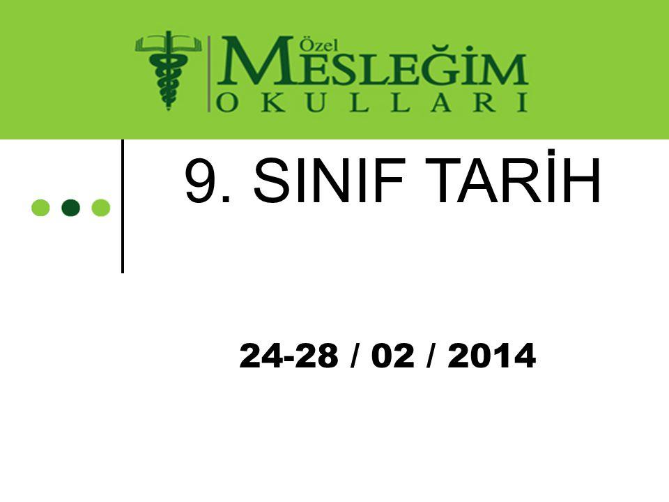9. SINIF TARİH 24-28 / 02 / 2014