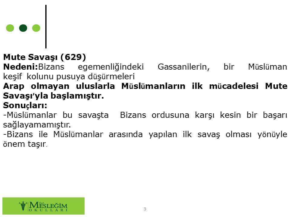 3 Mute Savaşı (629) Nedeni:Bizans egemenliğindeki Gassanilerin, bir M ü sl ü man keşif kolunu pusuya d ü ş ü rmeleri Arap olmayan uluslarla M ü sl ü m