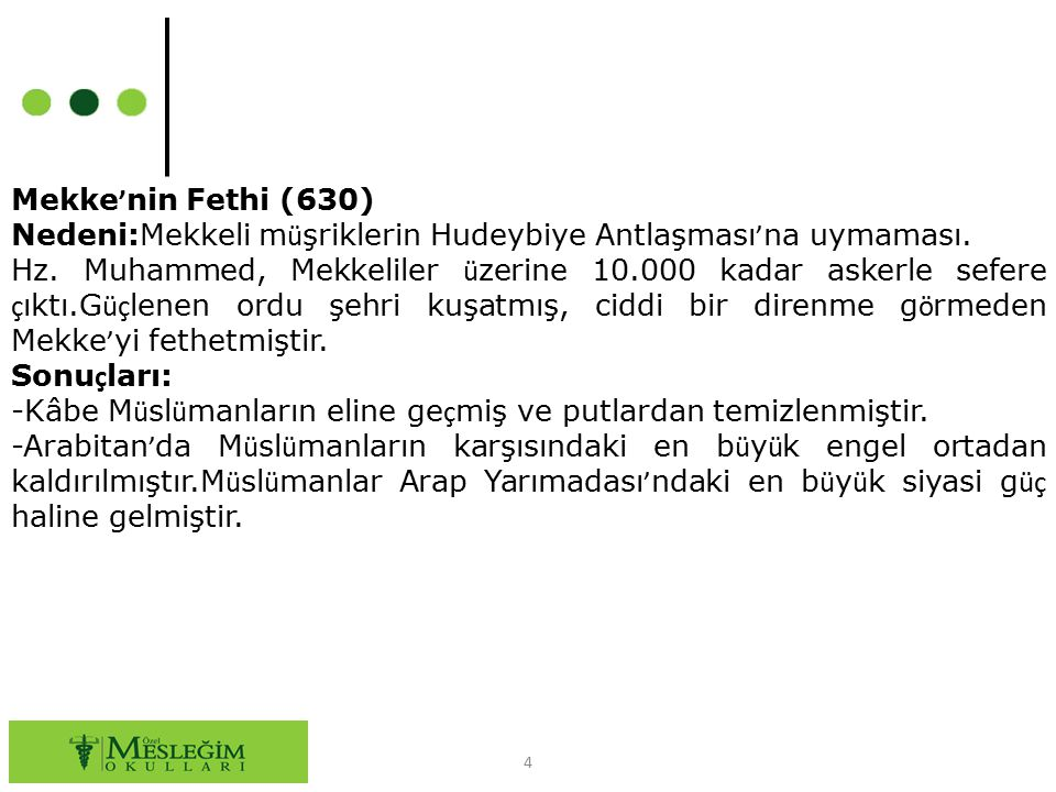 4 Mekke ' nin Fethi (630) Nedeni:Mekkeli m ü şriklerin Hudeybiye Antlaşması ' na uymaması. Hz. Muhammed, Mekkeliler ü zerine 10.000 kadar askerle sefe