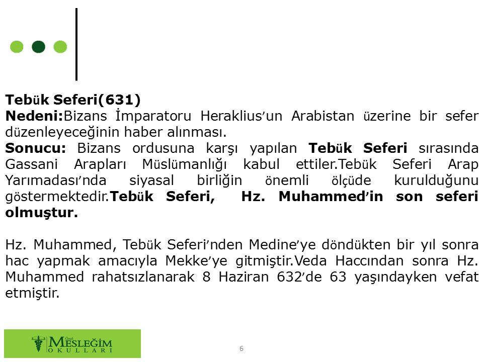 6 Teb ü k Seferi(631) Nedeni:Bizans İmparatoru Heraklius ' un Arabistan ü zerine bir sefer d ü zenleyeceğinin haber alınması. Sonucu: Bizans ordusuna