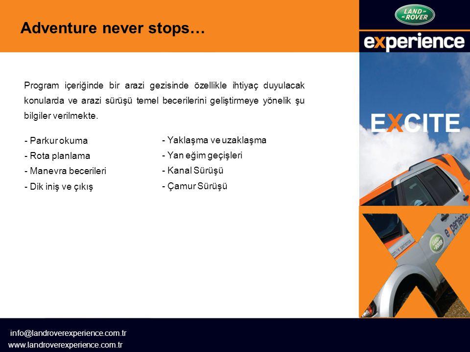 Adventure never stops… info@landroverexperience.com.tr www.landroverexperience.com.tr Program içeriğinde bir arazi gezisinde özellikle ihtiyaç duyulacak konularda ve arazi sürüşü temel becerilerini geliştirmeye yönelik şu bilgiler verilmekte.