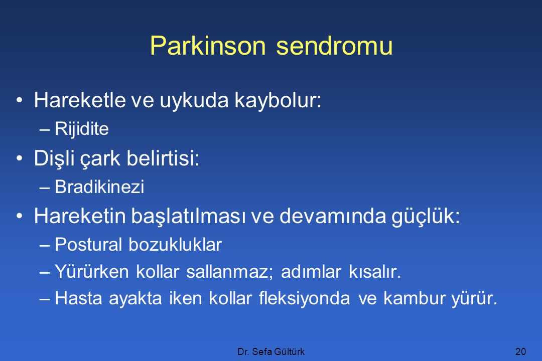 Dr. Sefa Gültürk20 Parkinson sendromu Hareketle ve uykuda kaybolur: –Rijidite Dişli çark belirtisi: –Bradikinezi Hareketin başlatılması ve devamında g