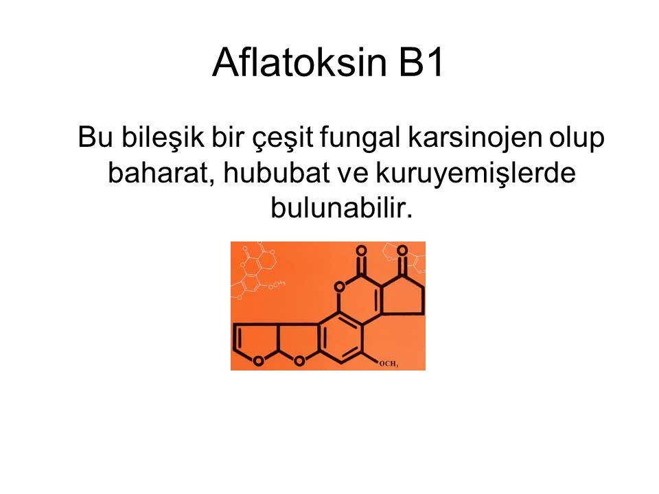 Aflatoksin B1 Bu bileşik bir çeşit fungal karsinojen olup baharat, hububat ve kuruyemişlerde bulunabilir.
