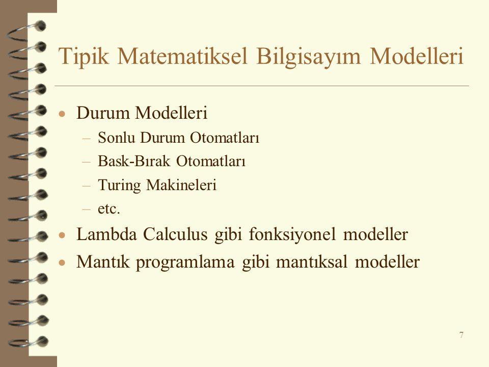 Tipik Matematiksel Bilgisayım Modelleri  Durum Modelleri –Sonlu Durum Otomatları –Bask-Bırak Otomatları –Turing Makineleri –etc.  Lambda Calculus gi