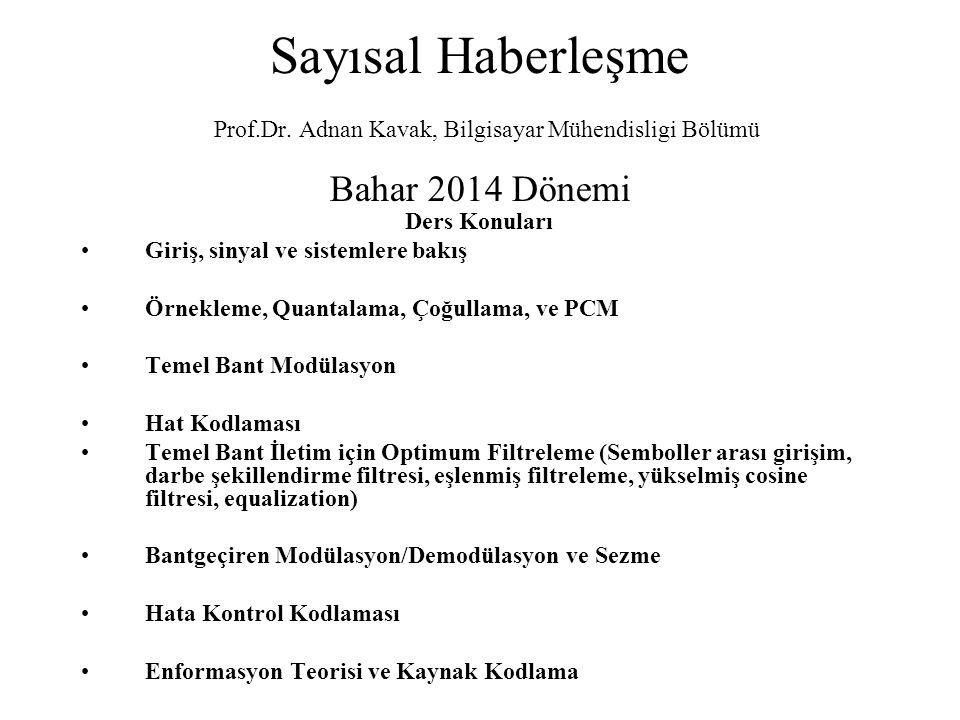 Sayısal Haberleşme Prof.Dr. Adnan Kavak, Bilgisayar Mühendisligi Bölümü Bahar 2014 Dönemi Ders Konuları Giriş, sinyal ve sistemlere bakış Örnekleme, Q