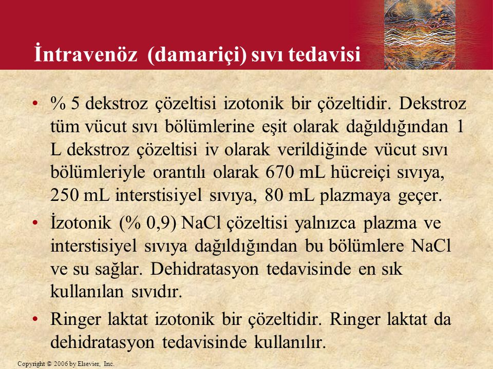 Copyright © 2006 by Elsevier, Inc. İntravenöz (damariçi) sıvı tedavisi % 5 dekstroz çözeltisi izotonik bir çözeltidir. Dekstroz tüm vücut sıvı bölümle