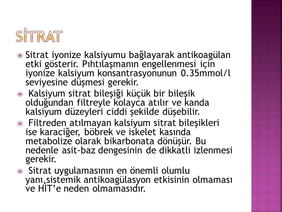 Sitrat : Bölgesel Antikoagülasyon  Sitrat / Kandaki Kalsiyum ile birleşerek Kalsiyum-Sitrat Komplekslerini oluşturur.