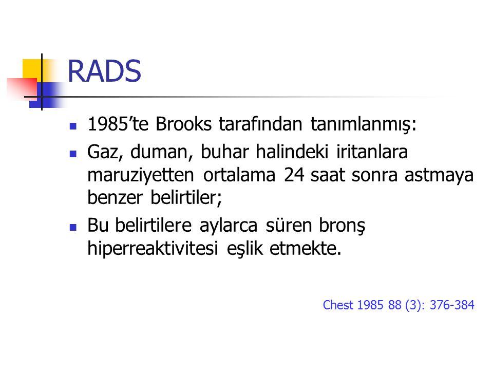 RADS 1985'te Brooks tarafından tanımlanmış: Gaz, duman, buhar halindeki iritanlara maruziyetten ortalama 24 saat sonra astmaya benzer belirtiler; Bu b