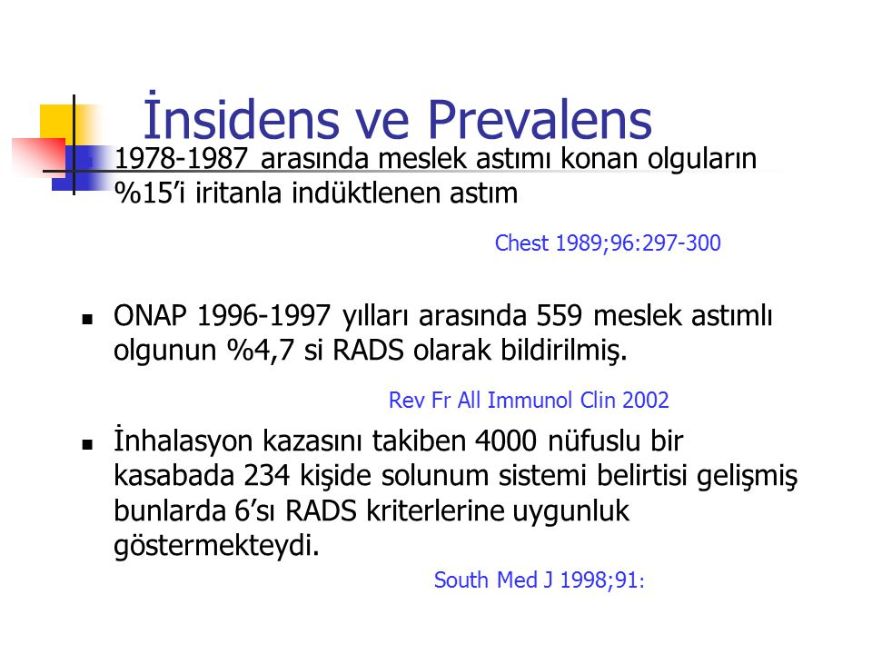 İnsidens ve Prevalens 1978-1987 arasında meslek astımı konan olguların %15'i iritanla indüktlenen astım Chest 1989;96:297-300 ONAP 1996-1997 yılları arasında 559 meslek astımlı olgunun %4,7 si RADS olarak bildirilmiş.